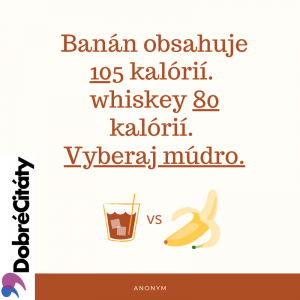 Dobrecitaty.sk | Anonym | Whiskey, banán, kalórie